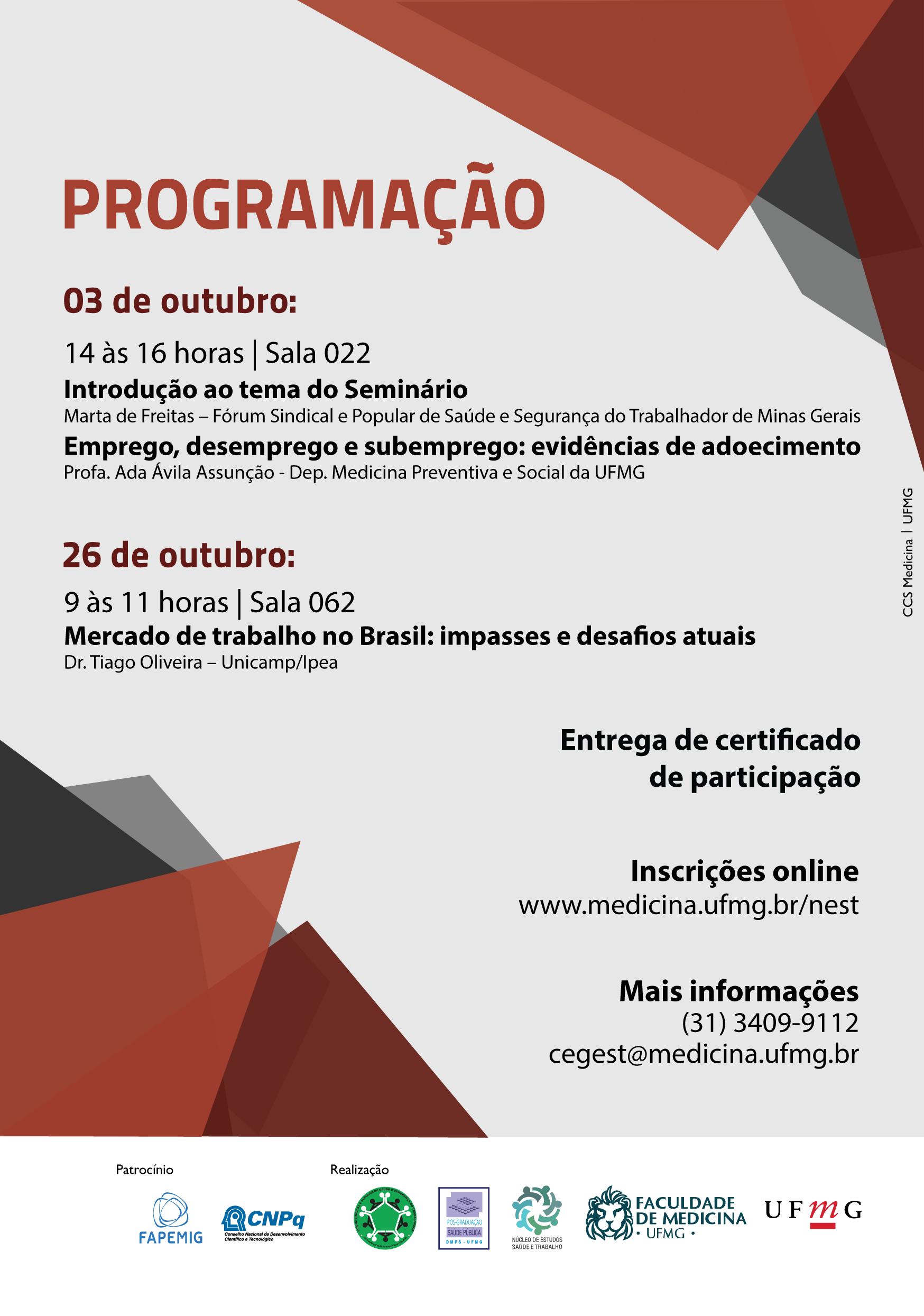 Programação: 03 de outubro 14 às 16 horas (seminário aberto) Emprego, desemprego e subemprego: evidências de adoecimento Profa Ada Ávila Assunção (Dep. Medicina Preventiva e Social- FM/UFMG) 26 de outubro 9 às 11 horas (seminário aberto) Mercado de trabalho no Brasil: impasses e desafios atuais Dr. Tiago Oliveira – Unicamp/Ipea