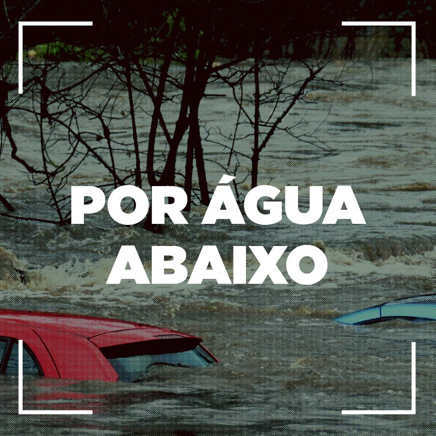 Por água abaixo – causas das enchentes e problemas para a saúde