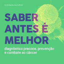 Saber antes é melhor l diagnóstico precoce, prevenção e combate ao câncer