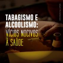 Tabagismo e Alcoolismo: vícios nocivos à saúde