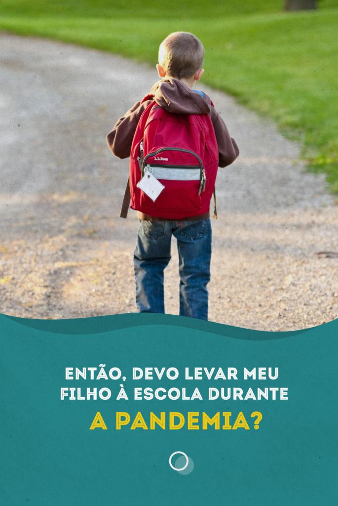Foto de uma criança de costas com uma mochila, seguindo um caminho de terra. Texto: Então devo levar meu filho à escola durante a pandemia?